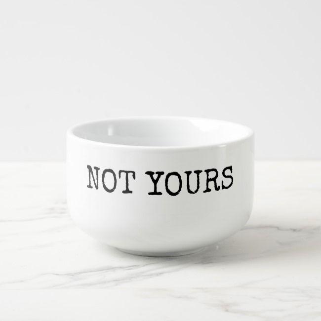 Not Yours Giant Coffee Cup Latte Mug Soup Bowl Zazzle Com