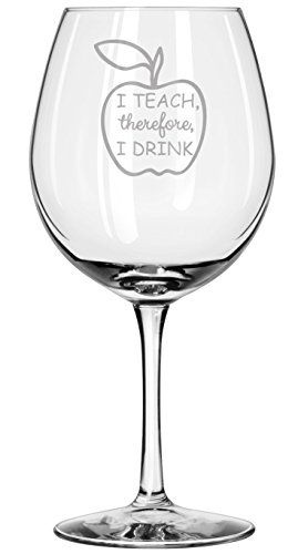 Gift for Teacher - Funny Wine Glass - I Teach, Therefore, I Drink - Professor - College - University - Present - Teachers Gifts - Descartes - Back To School - Home school