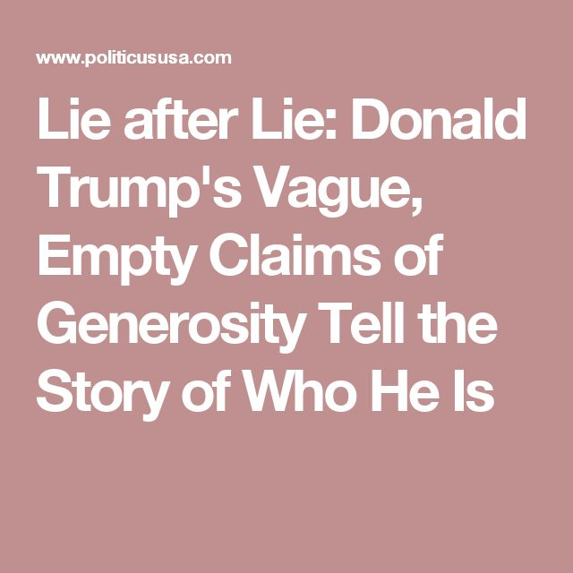 Lie after Lie: Donald Trump's Vague, Empty Claims of Generosity Tell the Story of Who He Is