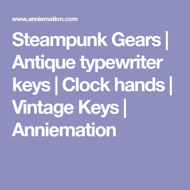 Steampunk Gears | Antique typewriter keys | Clock hands | Vintage Keys | Anniemation