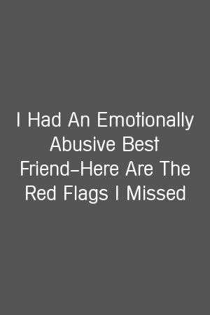 I Had An Emotionally Abusive Best Friend—Here Are The Red Flags I Missed