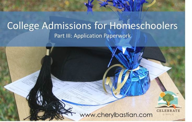 College Admission Requirements for Homeschoolers- Part III: Application Paperwork — Celebrate Simple