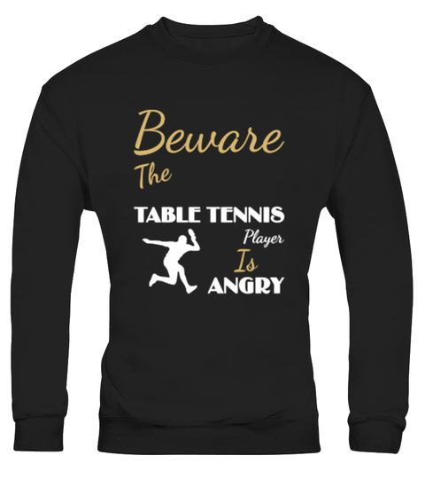# Beware The Table Tennis Player134 .  Beware The Table Tennis Player Is AngryTags: Cool, T-shirts, Funny, Phrases, Funny, Sayings, Funny, Tshirts, Limited, Edition, Lowest, Price, Man, Tshirts, Women, Tshirts, beware, beware, the, table, tennis, player, is, angry, job, player, profession, table, tennis, table, tennis, player, work