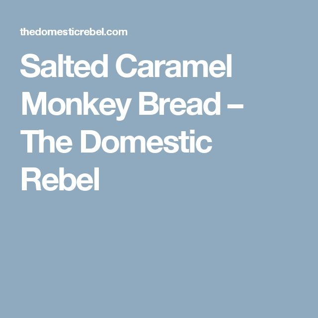 Salted Caramel Monkey Bread – The Domestic Rebel