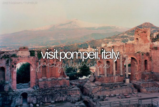 This one is for my daughter. She really wants to visit Pompeii