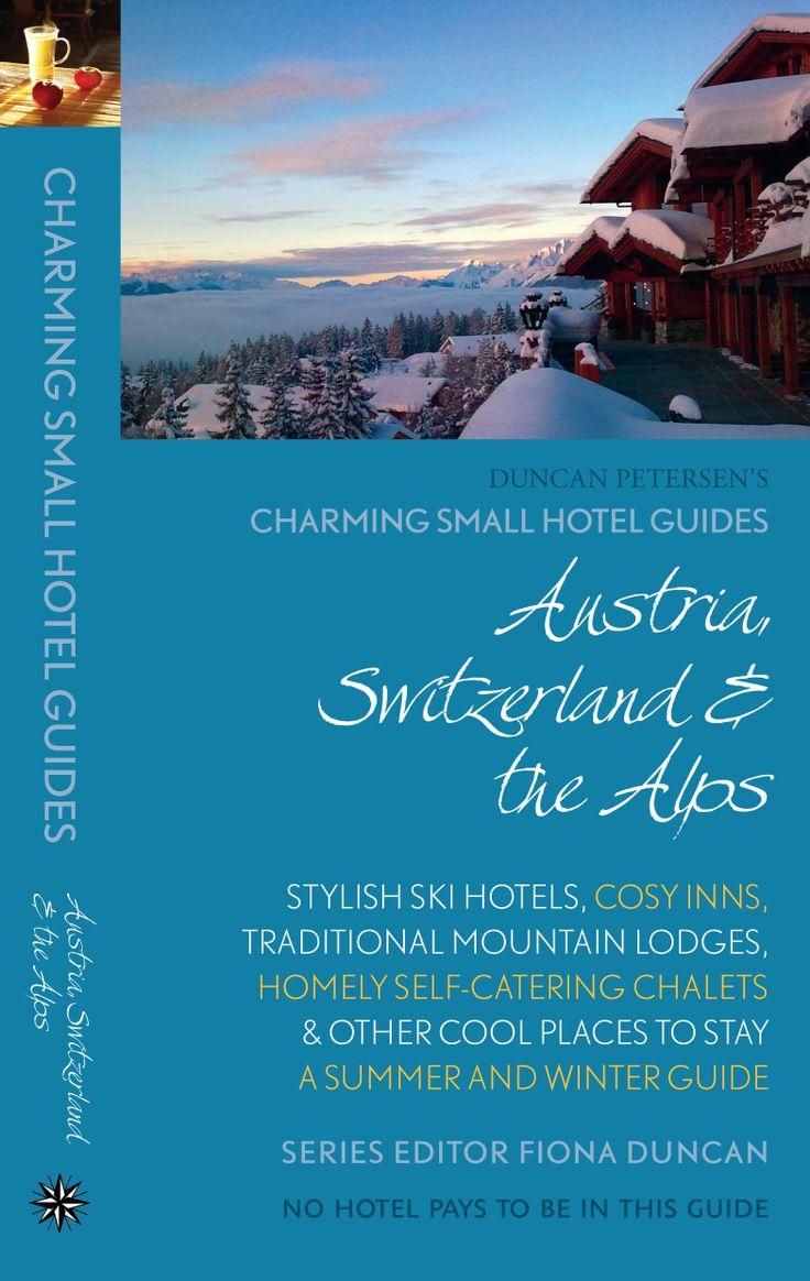 Charming Small Hotel Guides, Austria, Switzerland & the Alps. Series Editor Fiona Duncan, hotel guru for the Sunday Telegraph   #travelguide