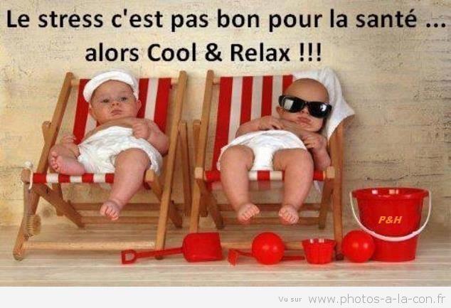 La devise du lundi matin : le stress c'est pas bon pour la santé alors cool relax!