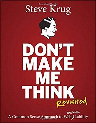 Don't Make Me Think, Revisited: A Common Sense Approach to Web Usability (3rd Edition) (Voices That Matter): Steve Krug: 9780321965516: Amazon.com: Books
