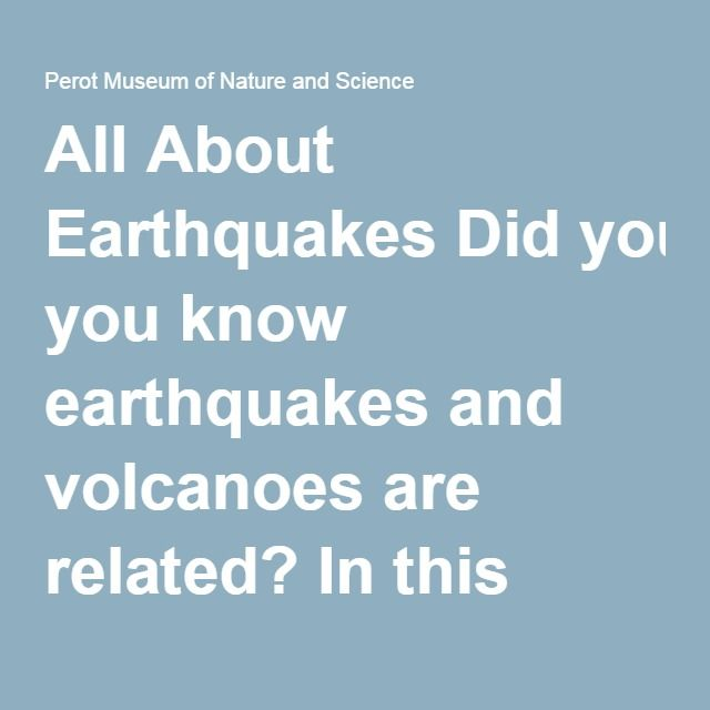 All About Earthquakes Did you know earthquakes an volcanoes are related?  Grade and TEKS Objectives: Science TEKS: 3rd – 2adf, 3ac, 4b, 6ab, 7b 4th – 2adf, 3ac, 4b 5t...