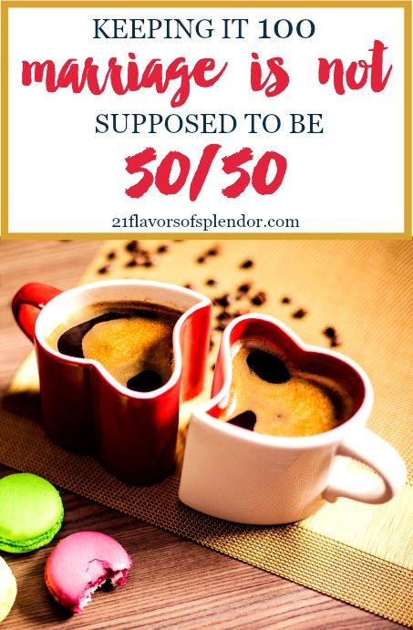 Marriage is not supposed to be 50/50. To be truly effective and prosper in those roles we cannot just give 50%, we must give 100%. Click...