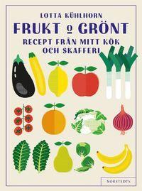 Frukt & Grönt : recept från mitt kök och skafferi (inbunden)