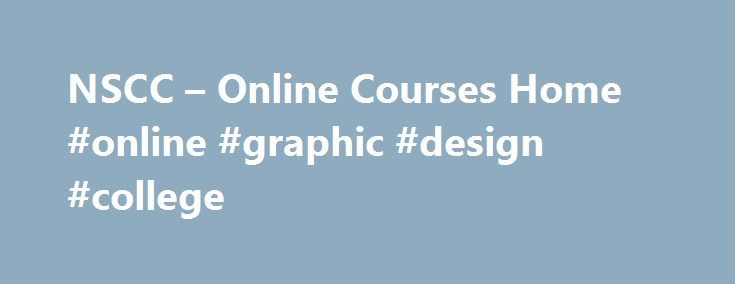 NSCC – Online Courses Home #online #graphic #design #college http://auto-car.nef2.com/nscc-online-courses-home-online-graphic-design-college/  # You are here: Home Online Courses Online Courses Home Online Courses ed2go ed2go is the industry leader in online learning for adults. They provide the highest-quality online continuing education courses that are affordable and easy to use through a network of more than 2,100 top colleges, universities, and other organizations. Minimum Requirements…