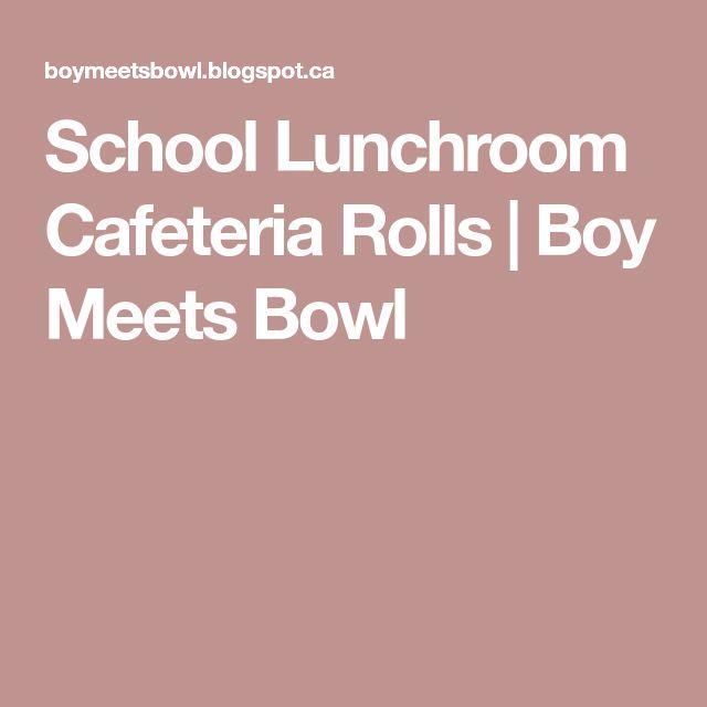 School Lunchroom Cafeteria Rolls | Boy Meets Bowl