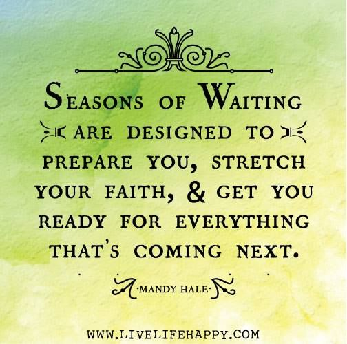 Seasons of Waiting are designed to prepare you, stretch your faith  get you ready for everything that's coming next. - Mandy Hale