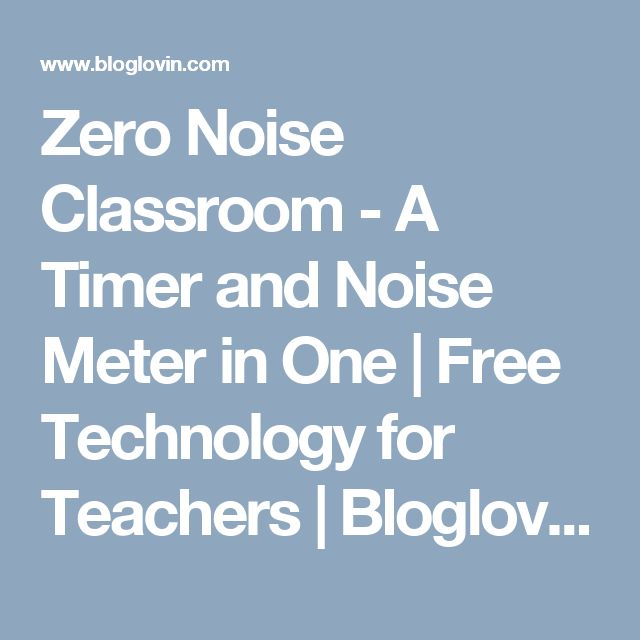 Zero Noise Classroom - A Timer and Noise Meter in One | Free Technology for Teachers | Bloglovin'