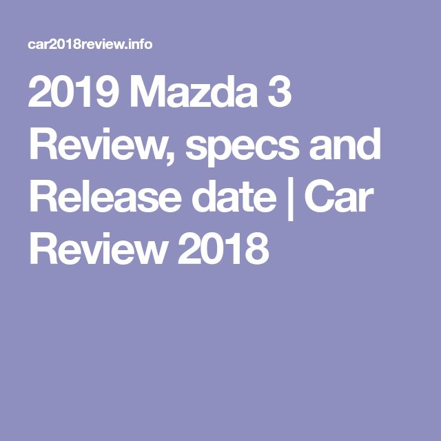 2019 Mazda 3 Review, specs and Release date | Car Review 2018