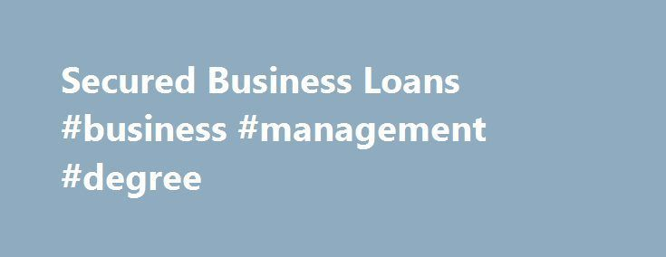 Secured Business Loans #business #management #degree http://bank.nef2.com/secured-business-loans-business-management-degree/  #secured business loans # Secured Business Loans The growth and success of most businesses often requires access to additional funds. If your small business is in need of extra money, secured loans can be the key to overcoming challenges or taking advantage of available opportunities. What are Secured Business Loans? Secured loans are typically offered by financial instit