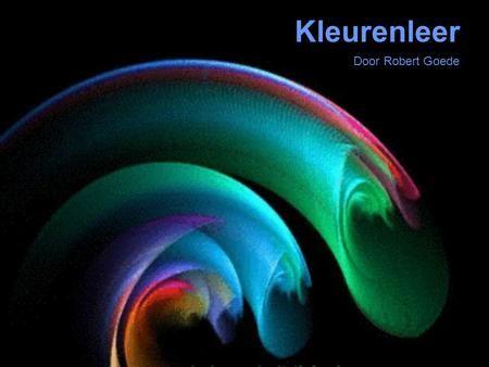 Kleurenleer Door Robert Goede. Doel van deze presentatie Een stukje kennis overdracht over het onderwerp kleurenleer Laten zien dat ik over een stukje.