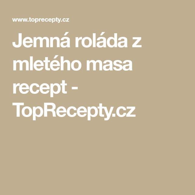 Jemná roláda z mletého masa recept - TopRecepty.cz