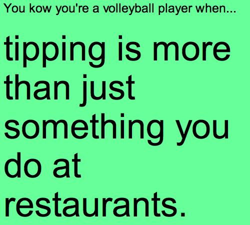 Tipping has such a great feeling when you pull it off!!! Especially if you faked a set!!!!  (I know there's a spelling mistake. This is not my picture I can't change it)
