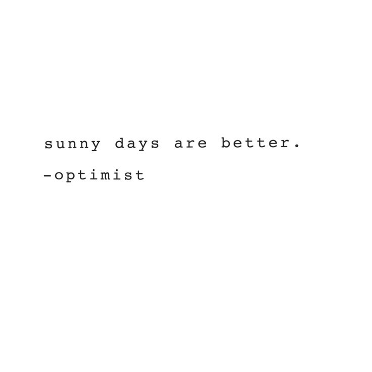 sunny days are better // optimist