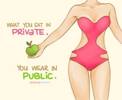 """Diet motivation quotes """"What you eat in private, you wear in public."""""""