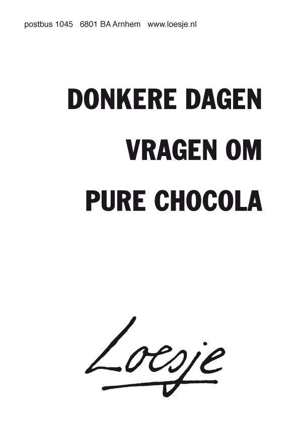 Donkere dagen vragen om pure chocolade #loesje