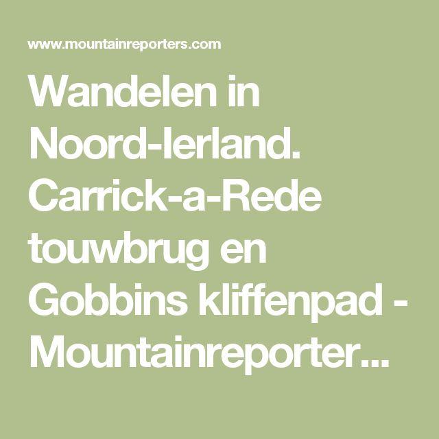Wandelen in Noord-Ierland. Carrick-a-Rede touwbrug en Gobbins kliffenpad - Mountainreporters Outdoor Magazine