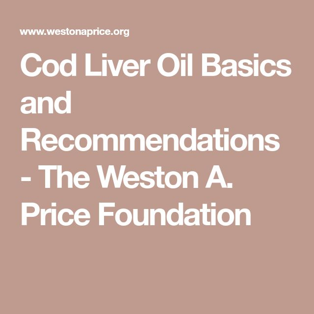 Cod Liver Oil Basics and Recommendations - The Weston A. Price Foundation
