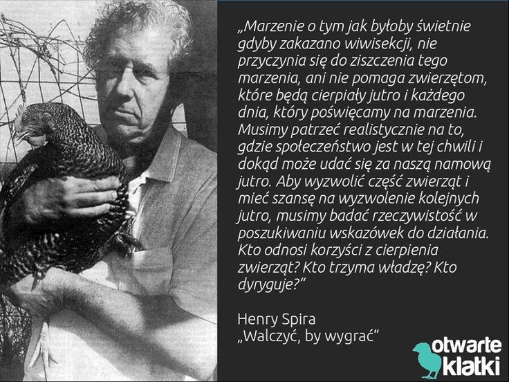 Henry Spira (ur. 19 czerwca 1927 w Antwerpii, zm. 12 września 1998) – obrońca praw zwierząt, powszechnie uważany za jednego z najbardziej skutecznych aktywistów na rzecz zwierząt.
