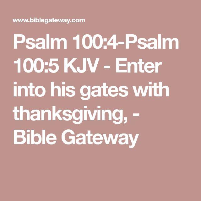 Psalm 100:4-Psalm 100:5 KJV - Enter into his gates with thanksgiving, - Bible Gateway