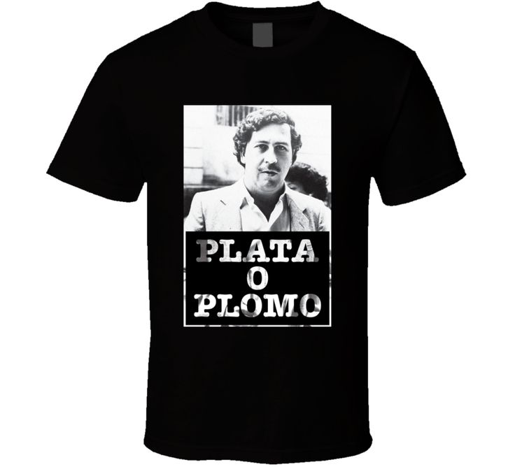 Plata O Plomo Narcos Pablo Escobar T Shirt