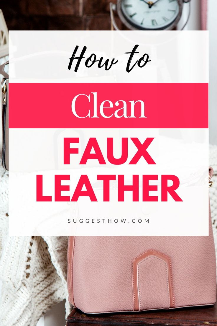 How to clean faux leather follow these 6 simple steps in