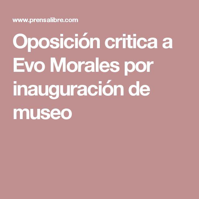 Oposición critica a Evo Morales por inauguración de museo