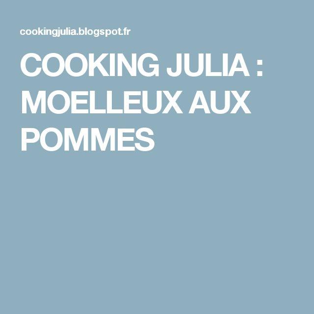 COOKING JULIA : MOELLEUX AUX POMMES