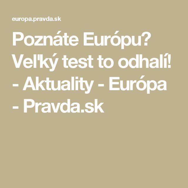 Poznáte Európu? Veľký test to odhalí! - Aktuality - Európa - Pravda.sk