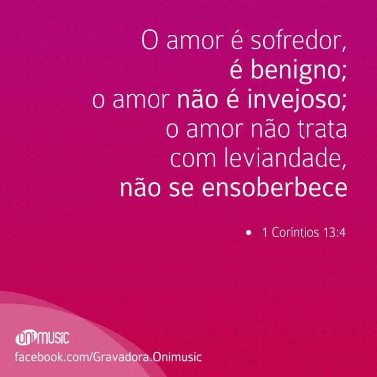 """""""O amor é sofredor, é benigno; o amor não é invejoso; o amor não trata com leviandade, não se ensoberbece"""" {1 Coríntios 13:4}"""