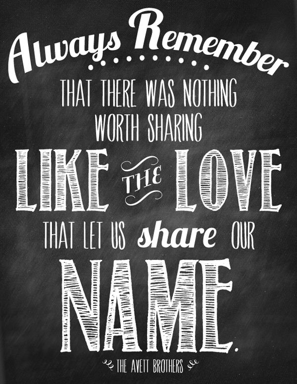 """Free Chalk Art Printable - Avett Brothers  """"Always remember, that there was nothing worth sharing like the LOVE that let us share our name."""""""