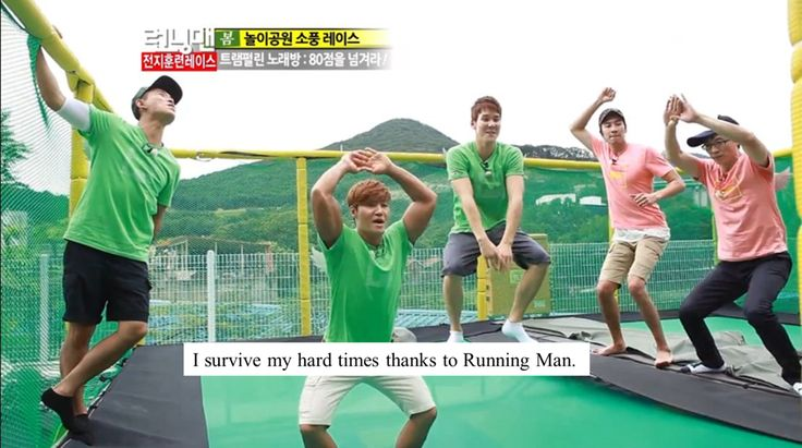 Actually yeah. Running Man put a smile on my face during some rough times