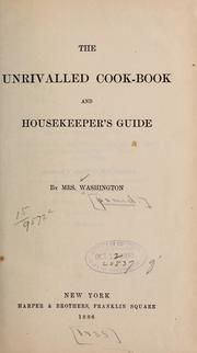 The unrivalled cook-book and housekeeper's guide : Washington, Mrs., pseud : Free Download & Streaming : Internet Archive
