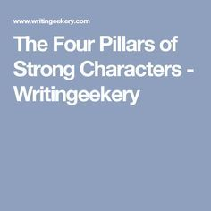 The Four Pillars of Strong Characters - Writingeekery.  Writing Inspiration and Tips