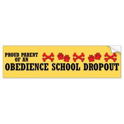 Dog Obedience School Dropout Bumper Sticker - sticker stickers custom unique cool diy