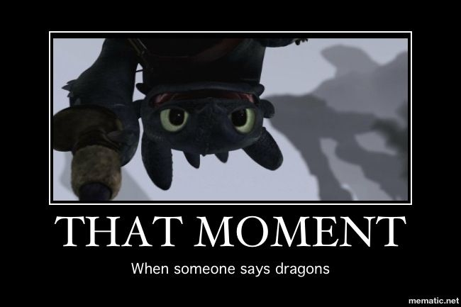 My head perks up and all my friends that know I love HTTYD laugh