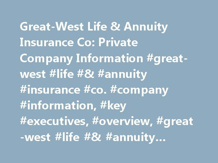 Great-West Life & Annuity Insurance Co: Private Company Information #great-west #life #& #annuity #insurance #co. #company #information, #key #executives, #overview, #great-west #life #& #annuity #insurance #co. #research http://jamaica.remmont.com/great-west-life-annuity-insurance-co-private-company-information-great-west-life-annuity-insurance-co-company-information-key-executives-overview-great-west-life-annuity-ins/  # Company Overview of Great-West Life & Annuity Insurance Co. Company…