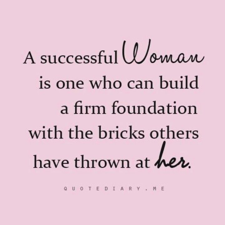 A successful woman is one who can build a firm foundation with the bricks others have thrown at her.: