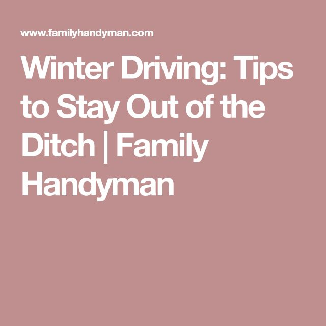 Winter Driving: Tips to Stay Out of the Ditch | Family Handyman