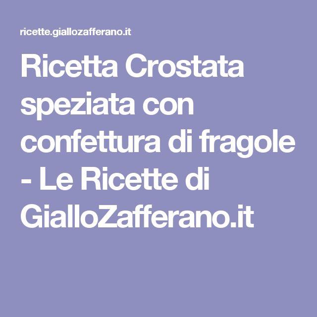 Ricetta Crostata speziata con confettura di fragole - Le Ricette di GialloZafferano.it