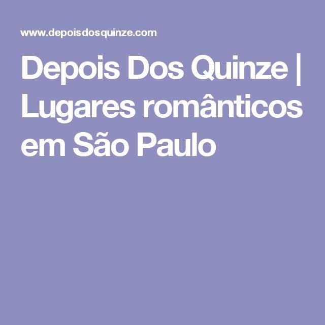 Depois Dos Quinze     Lugares românticos em São Paulo