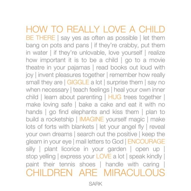 How to Really Love a Child: Kids Inspiration, Quotes To Kids, Fun Activities, How To Really Love A Child, How To Parents, Future Munchkin, Be A Nanny Quotes, Modern Parents Messy Kids, My Parents Quotes