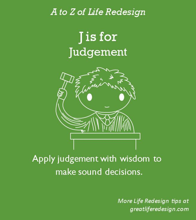 Both a blessing and a curse! Replace judgement of others with curiosity and acceptance.  Use judgement with wisdom to make sound decisions. http://greatliferedesign.com/the-book/